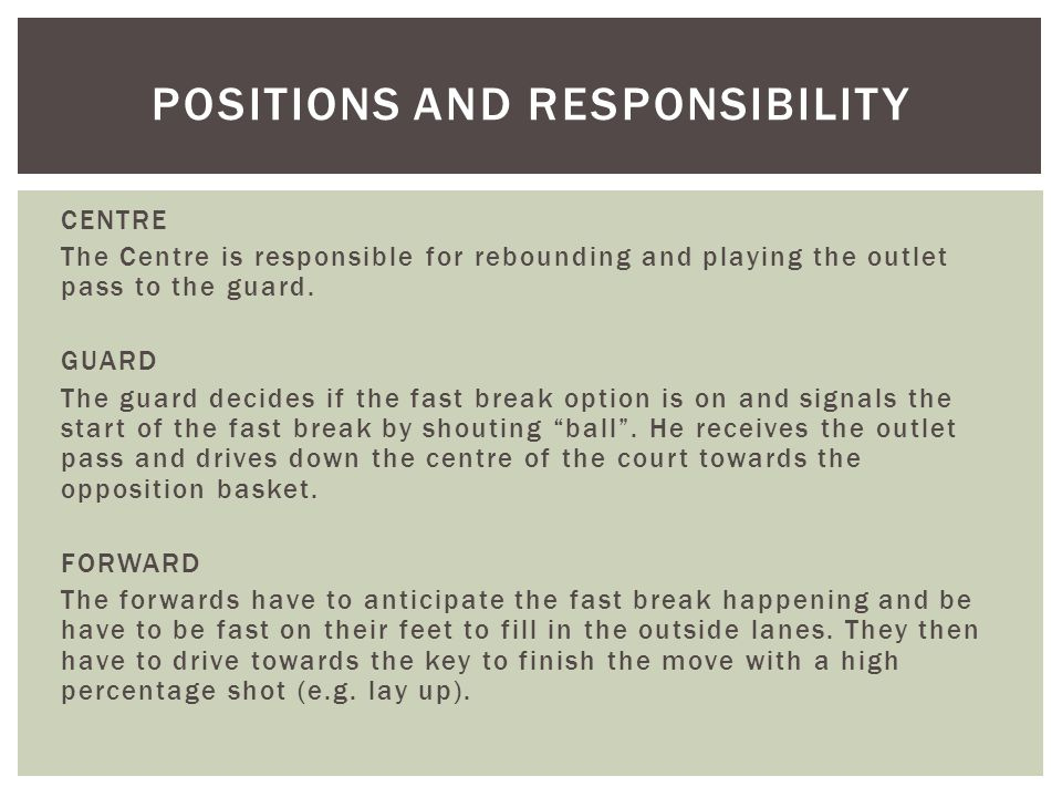 The main objective of the fast break is to get the ball up the court quickly and accurately to create a scoring opportunity by: Creating an overload – 2 v 1 and 3 v 2 are the most common numerical advantages in the fast break.