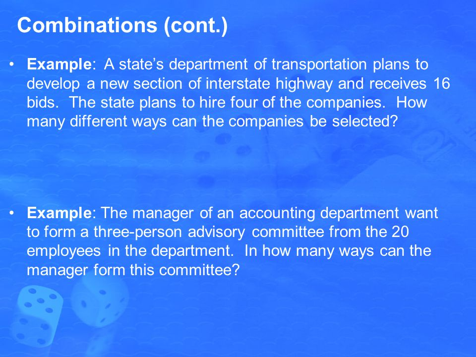 Combinations (cont.) Example: A states department of transportation plans to develop a new section of interstate highway and receives 16 bids. The sta
