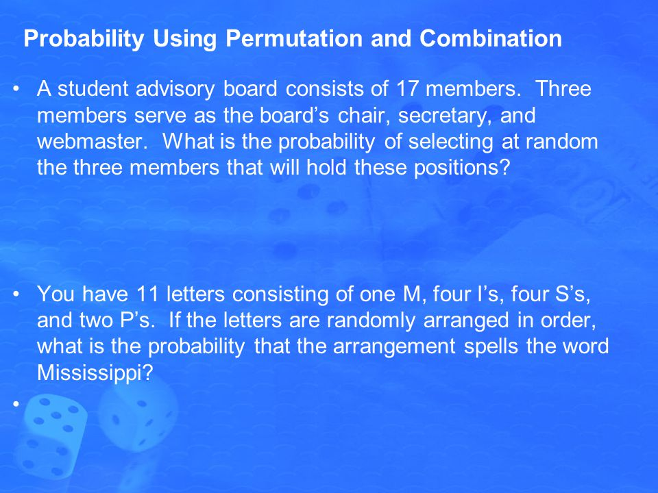 Probability Using Permutation and Combination A student advisory board consists of 17 members.