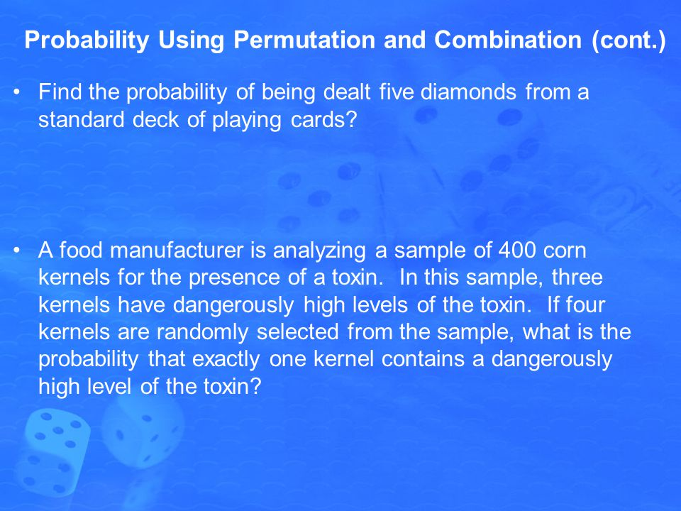 Probability Using Permutation and Combination (cont.) Find the probability of being dealt five diamonds from a standard deck of playing cards? A food