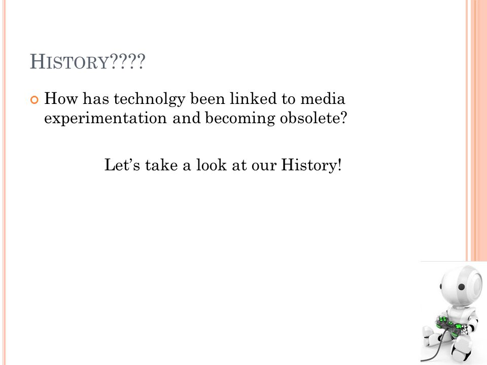 H ISTORY . How has technolgy been linked to media experimentation and becoming obsolete.