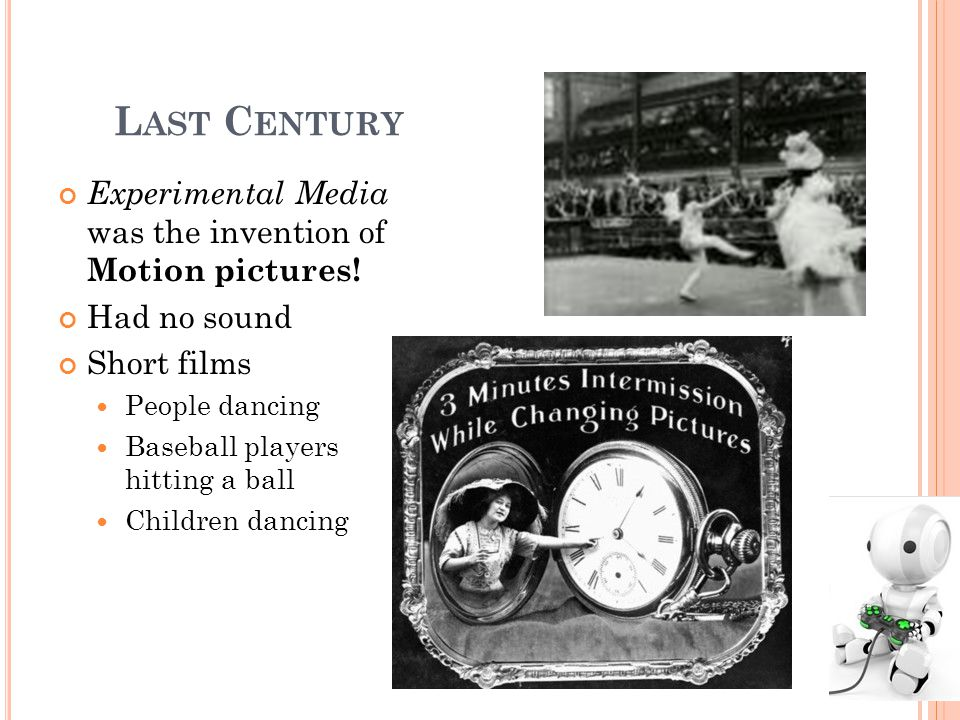 L AST C ENTURY Experimental Media was the invention of Motion pictures.