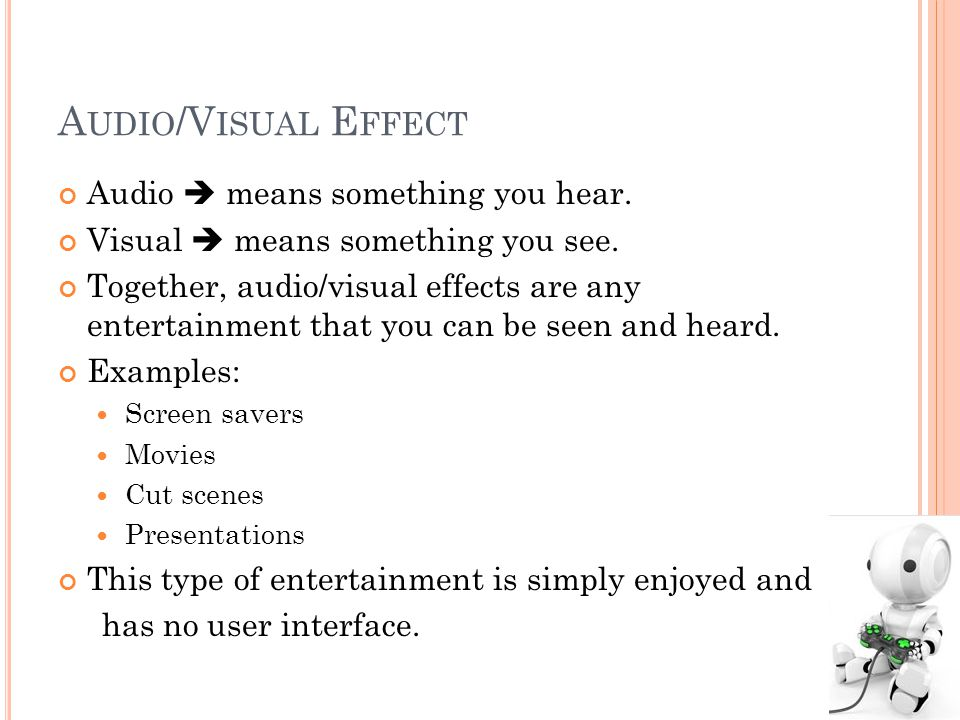 A UDIO /V ISUAL E FFECT Audio means something you hear.