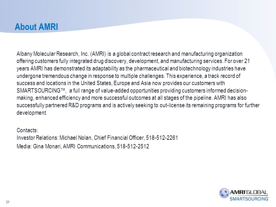About AMRI Albany Molecular Research, Inc. (AMRI) is a global contract research and manufacturing organization offering customers fully integrated dru