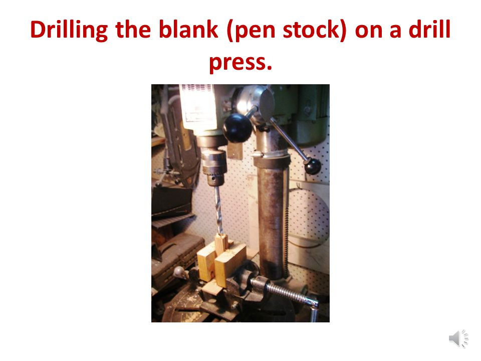 Drilling the blank (pen stock) on a drill press.