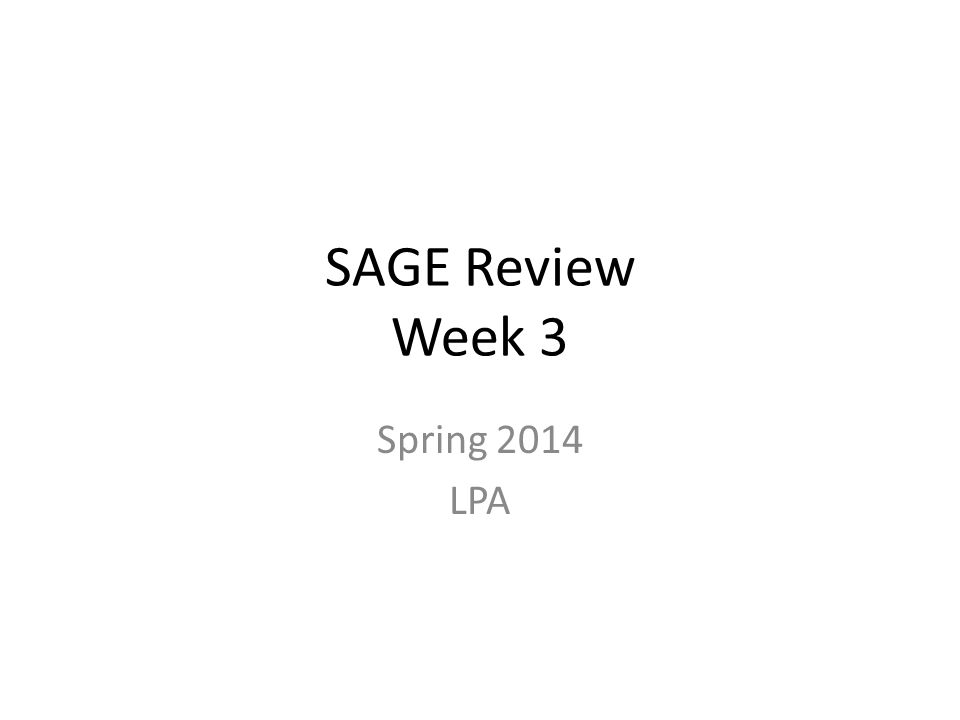SAGE Review Week 3 Spring 2014 LPA