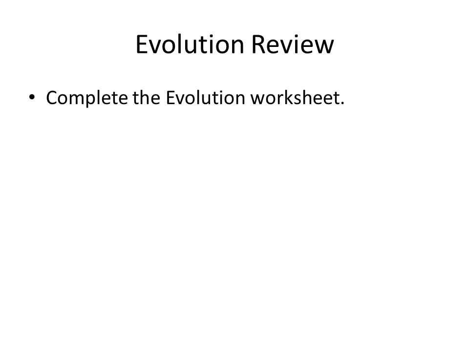 Evolution Review Complete the Evolution worksheet.