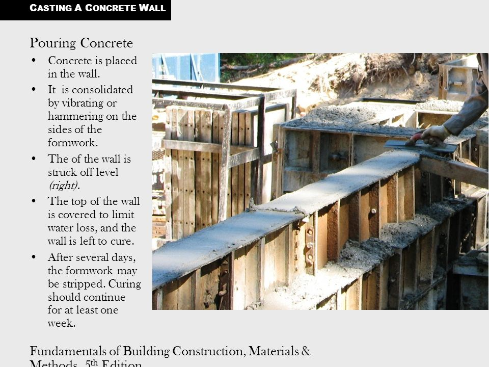 Fundamentals of Building Construction, Materials & Methods, 5 th Edition Copyright © 2009 J. Iano. All rights reserved. Pouring Concrete Concrete is p