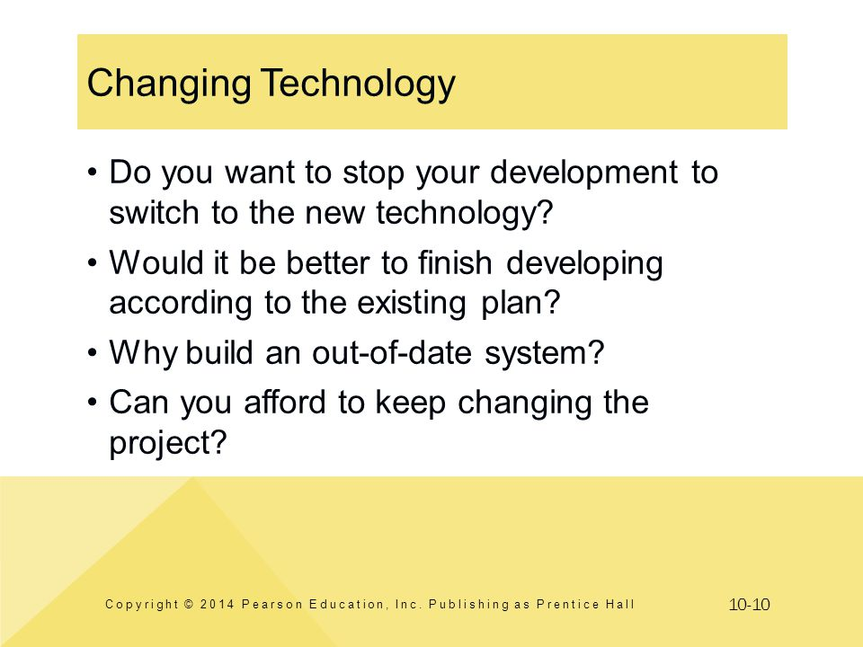 10-10 Changing Technology Copyright © 2014 Pearson Education, Inc. Publishing as Prentice Hall Do you want to stop your development to switch to the n
