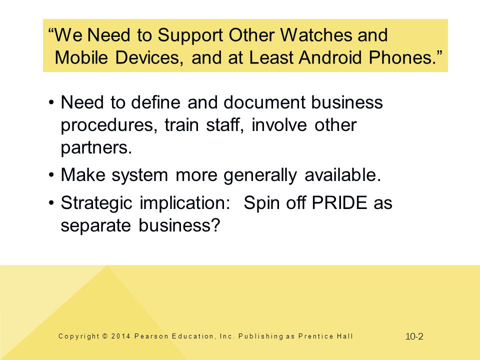 10-2 We Need to Support Other Watches and Mobile Devices, and at Least Android Phones. Copyright © 2014 Pearson Education, Inc. Publishing as Prentice