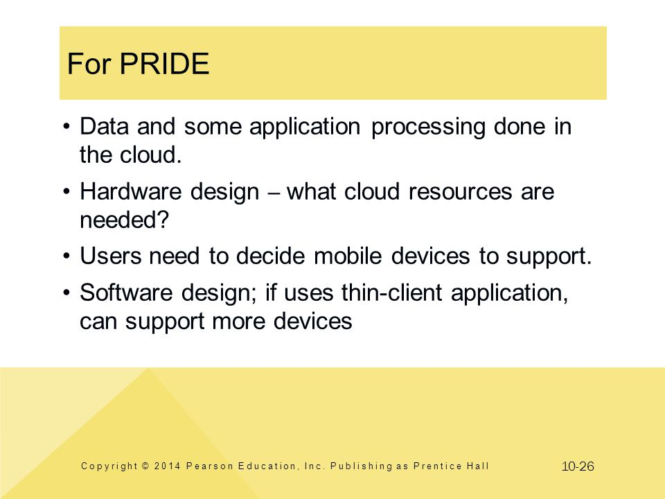 10-26 For PRIDE Copyright © 2014 Pearson Education, Inc. Publishing as Prentice Hall Data and some application processing done in the cloud. Hardware