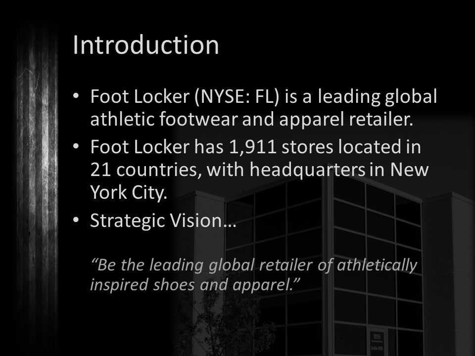 Introduction Foot Locker (NYSE: FL) is a leading global athletic footwear and apparel retailer.