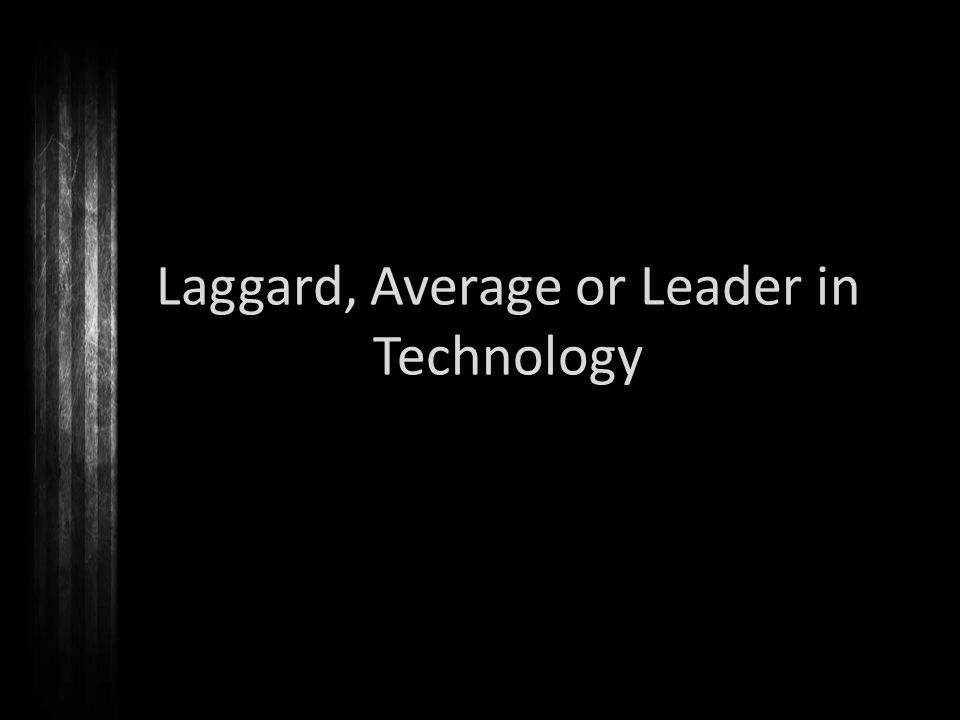 Laggard, Average or Leader in Technology