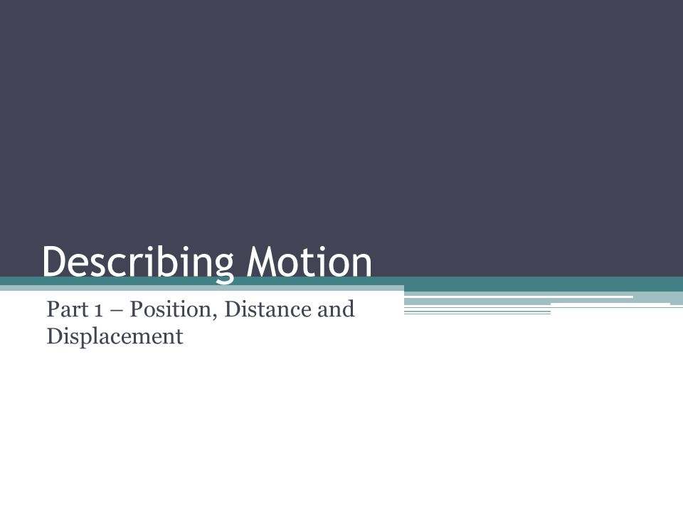 Describing Motion Part 1 – Position, Distance and Displacement