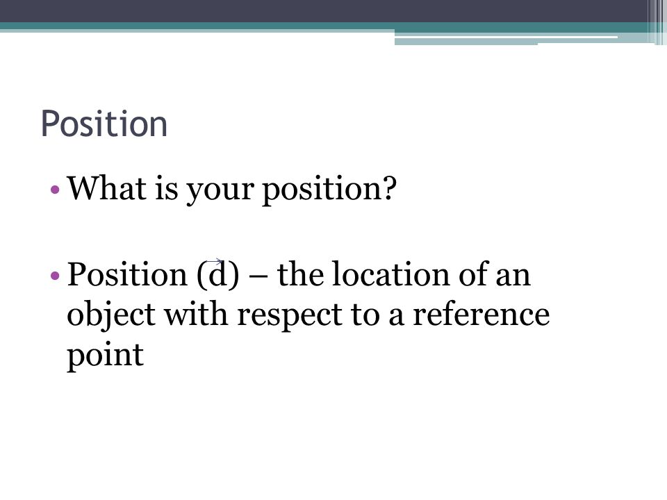 Describe your position in the classroom What should our reference point be?