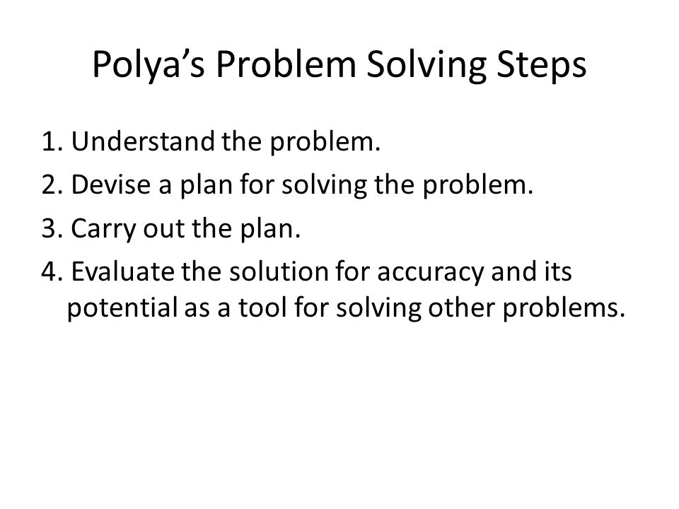 Polyas Problem Solving Steps 1.Understand the problem.