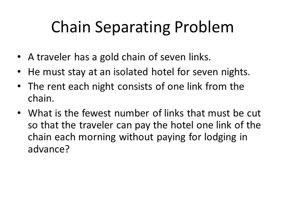 Chain Separating Problem A traveler has a gold chain of seven links.