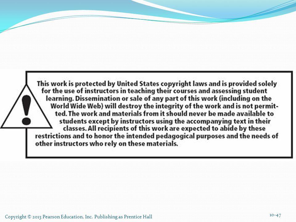 10-47 Copyright © 2013 Pearson Education, Inc. Publishing as Prentice Hall