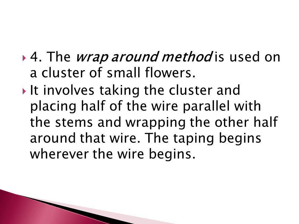 4. The wrap around method is used on a cluster of small flowers.