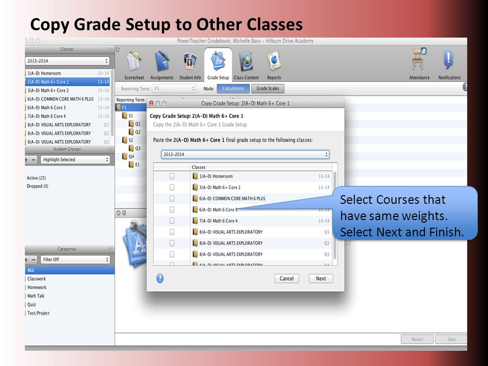 Select Courses that have same weights. Select Next and Finish. Copy Grade Setup to Other Classes