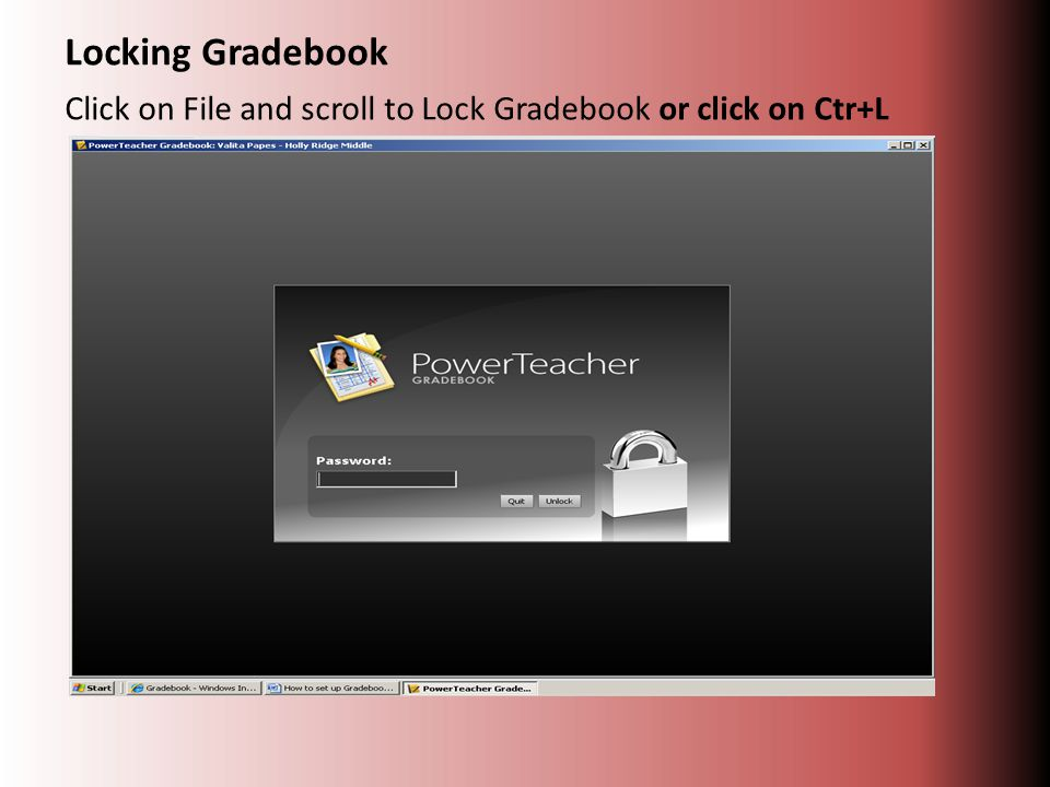 Locking Gradebook Click on File and scroll to Lock Gradebook or click on Ctr+L
