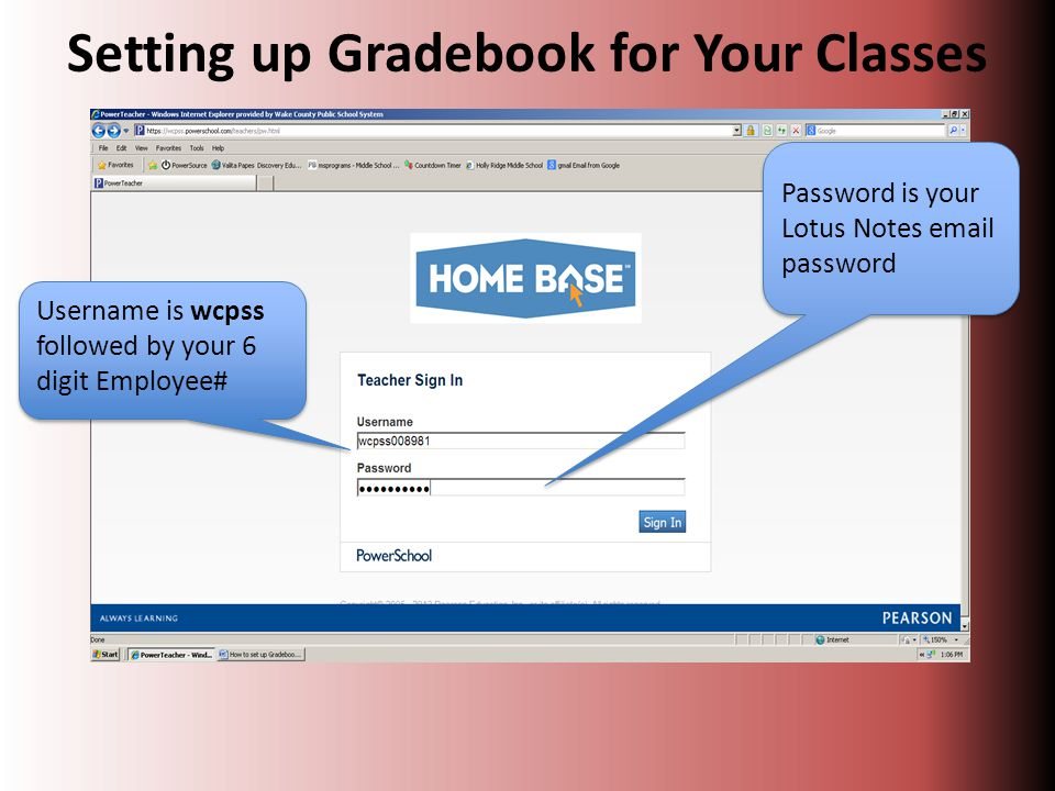 Setting up Gradebook for Your Classes Username is wcpss followed by your 6 digit Employee# Password is your Lotus Notes email password