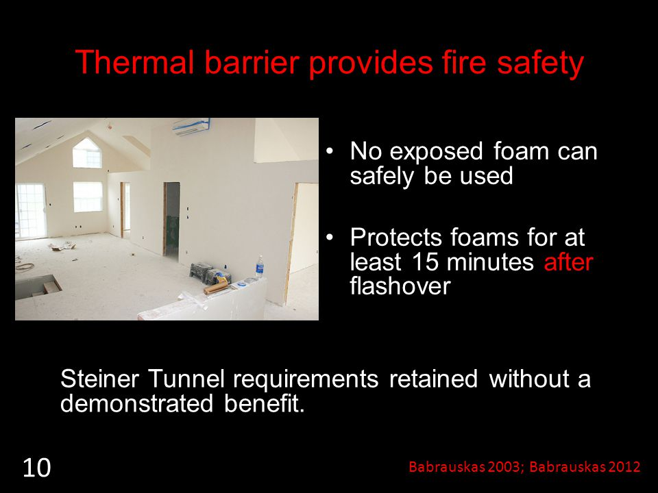 Thermal barrier provides fire safety No exposed foam can safely be used Protects foams for at least 15 minutes after flashover @Moosicorn 10 Steiner Tunnel requirements retained without a demonstrated benefit.