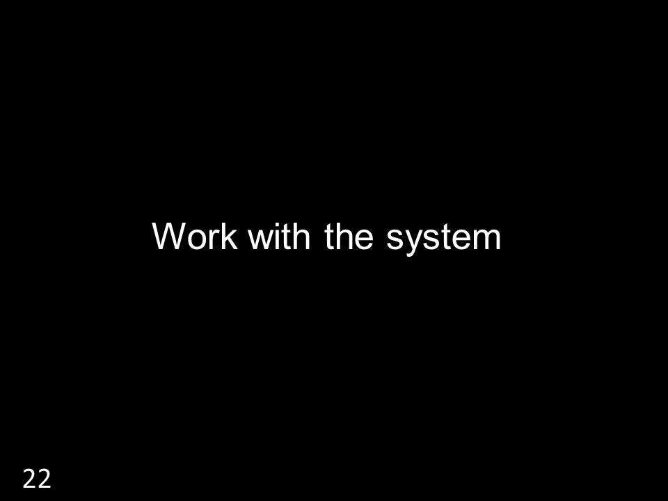 Work with the system 22