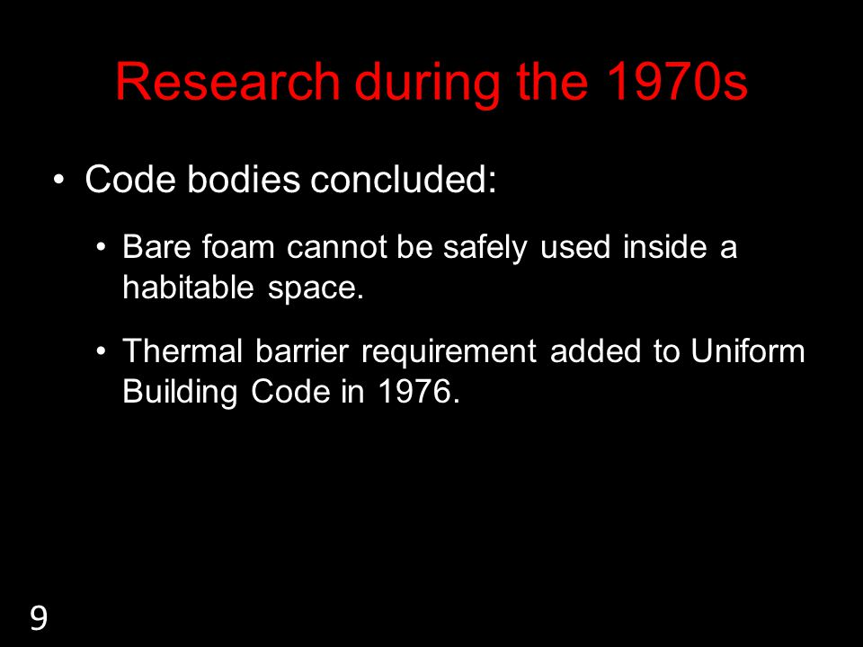 Research during the 1970s Code bodies concluded: Bare foam cannot be safely used inside a habitable space.