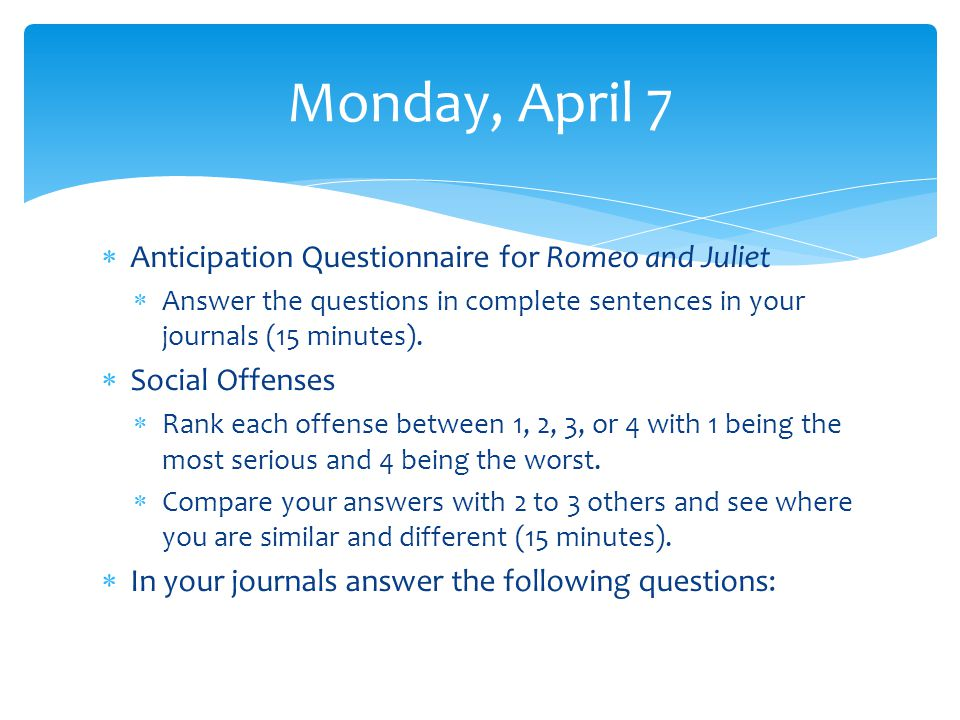 Anticipation Questionnaire for Romeo and Juliet Answer the questions in complete sentences in your journals (15 minutes).