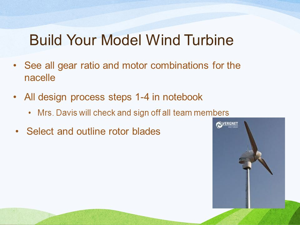Build Your Model Wind Turbine See all gear ratio and motor combinations for the nacelle All design process steps 1-4 in notebook Mrs.