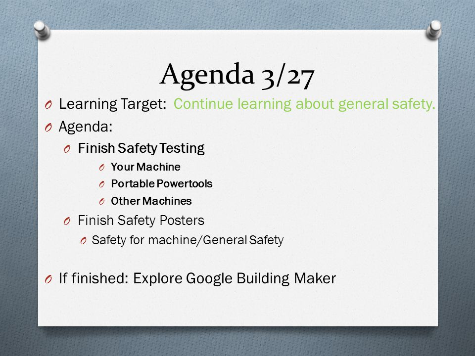 Agenda 3/27 O Learning Target: Continue learning about general safety.