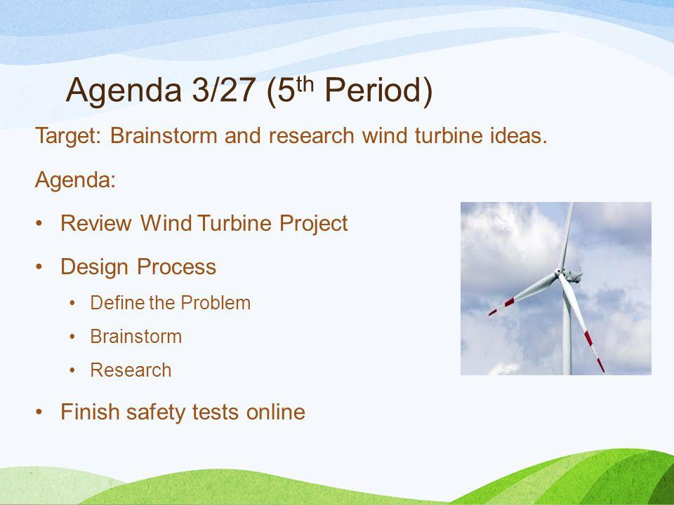 Agenda 3/27 (5 th Period) Target: Brainstorm and research wind turbine ideas.