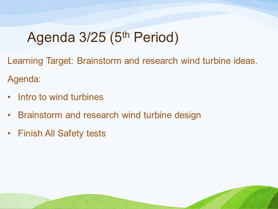 Agenda 3/29 (Period 5) Target: Research wind turbine ideas and begin designing blades.