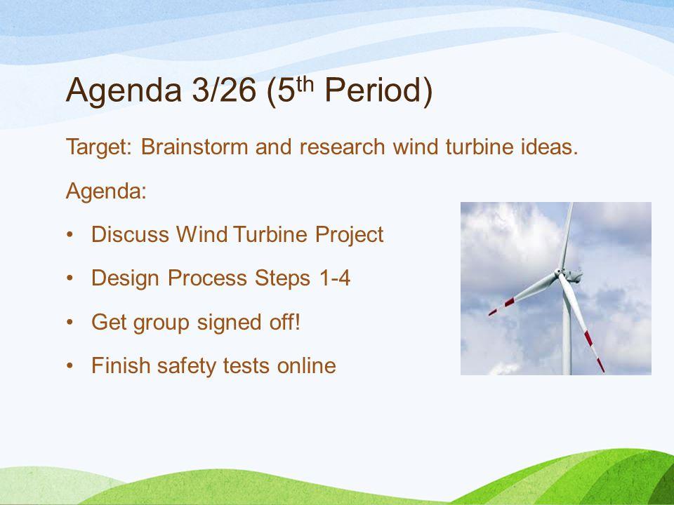 Agenda 3/28 (Period 5) Target: Brainstorm and research wind turbine ideas.