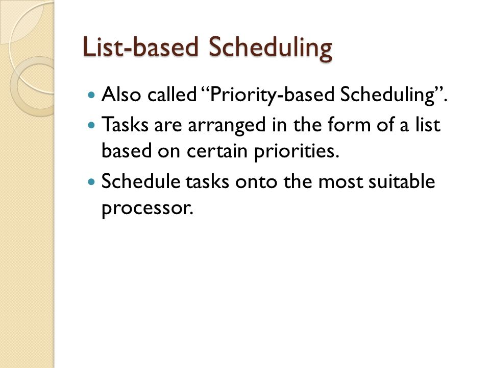 List-based Scheduling Also called Priority-based Scheduling.