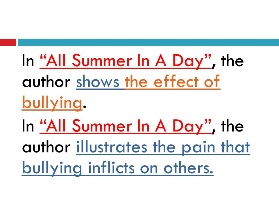 In All Summer In A Day, the author shows the effect of bullying.