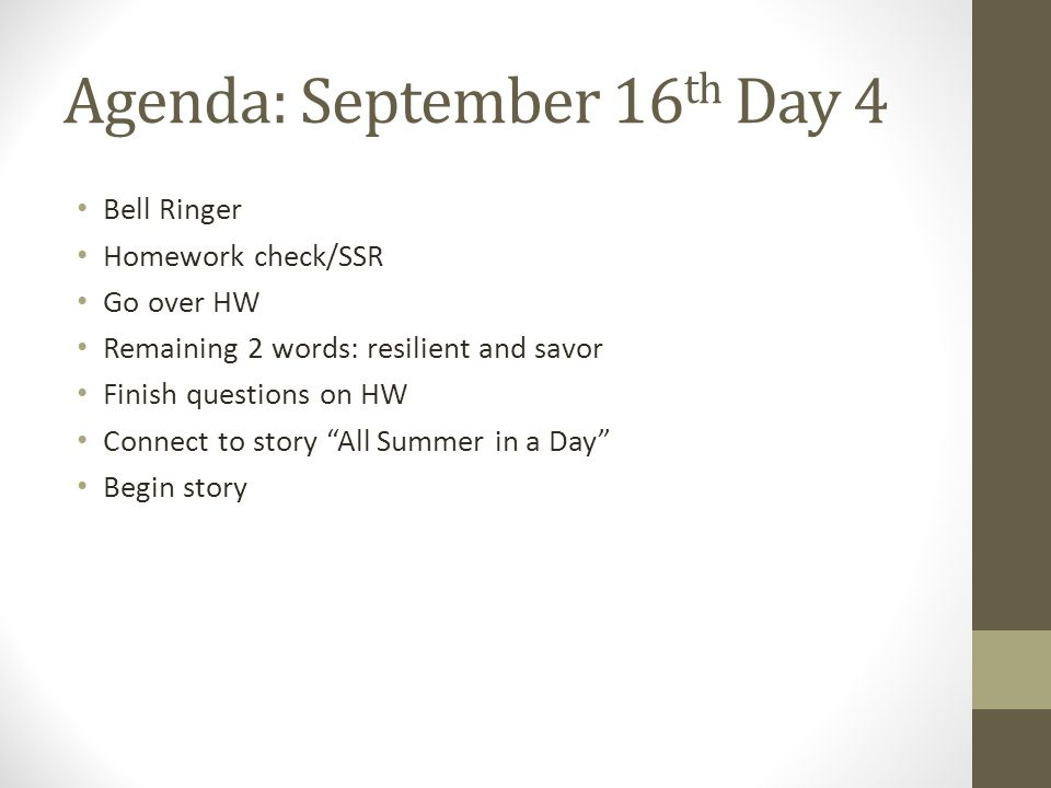 Agenda: September 16 th Day 4 Bell Ringer Homework check/SSR Go over HW Remaining 2 words: resilient and savor Finish questions on HW Connect to story