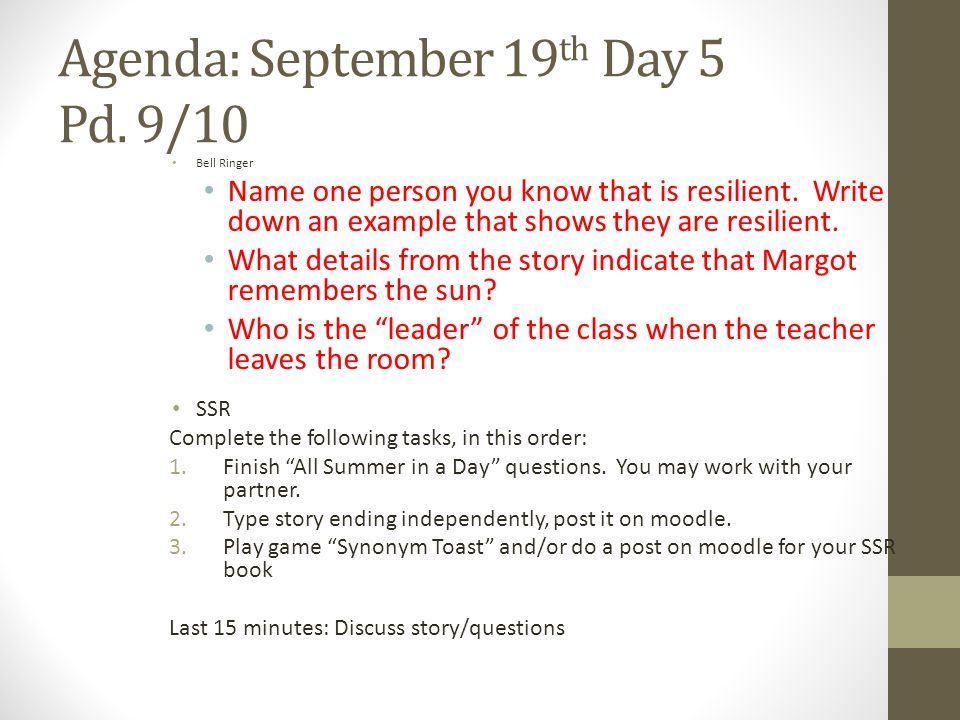 Agenda: September 19 th Day 5 Pd. 9/10 Bell Ringer Name one person you know that is resilient. Write down an example that shows they are resilient. Wh