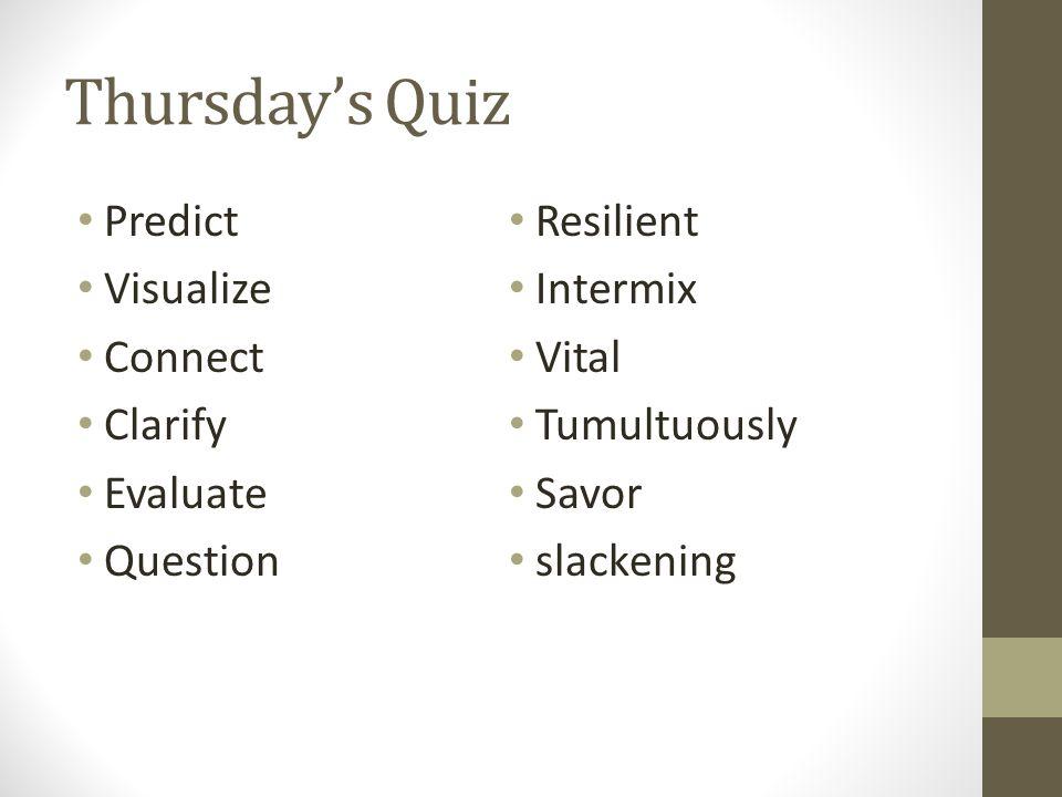Thursdays Quiz Predict Visualize Connect Clarify Evaluate Question Resilient Intermix Vital Tumultuously Savor slackening