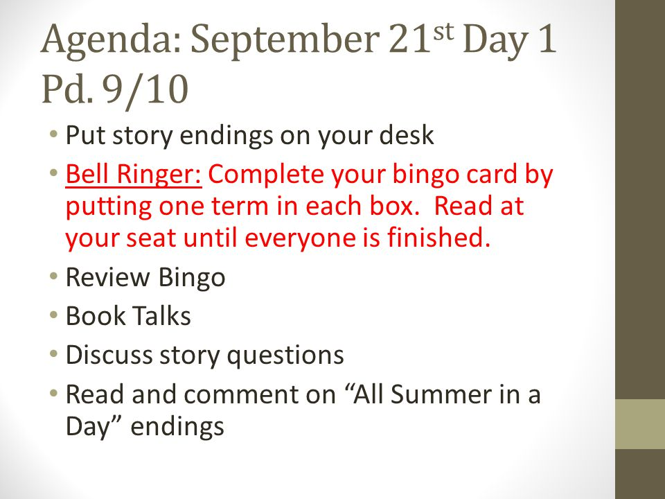 Agenda: September 21 st Day 1 Pd. 9/10 Put story endings on your desk Bell Ringer: Complete your bingo card by putting one term in each box. Read at y