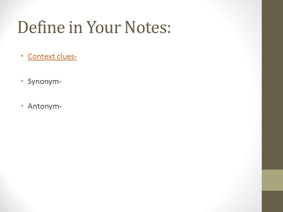 Define in Your Notes: Context clues- Synonym- Antonym-