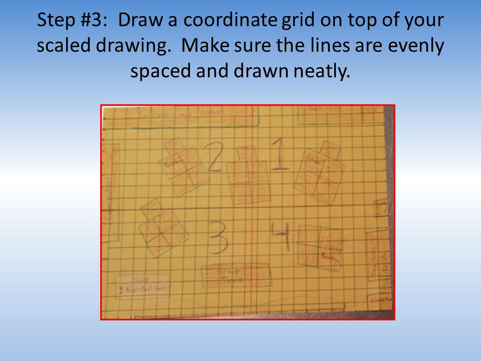 Step #3: Draw a coordinate grid on top of your scaled drawing.