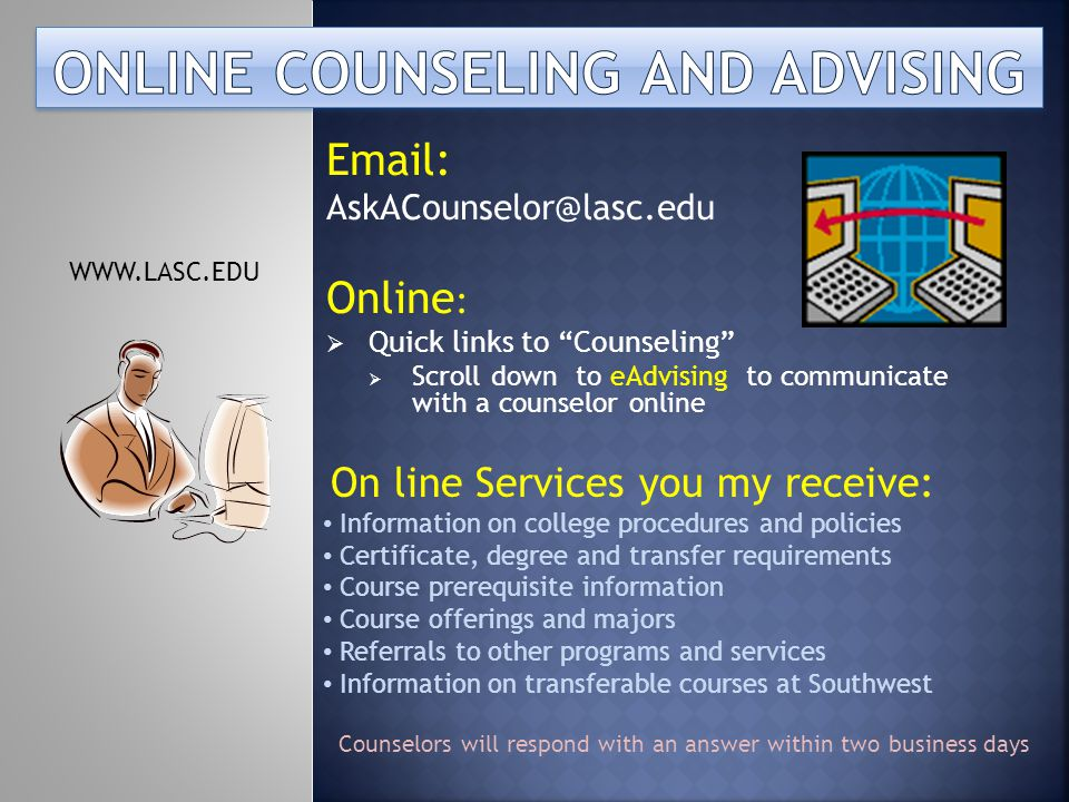 Email: AskACounselor@lasc.edu Online : Quick links to Counseling Scroll down to eAdvising to communicate with a counselor online WWW.LASC.EDU On line