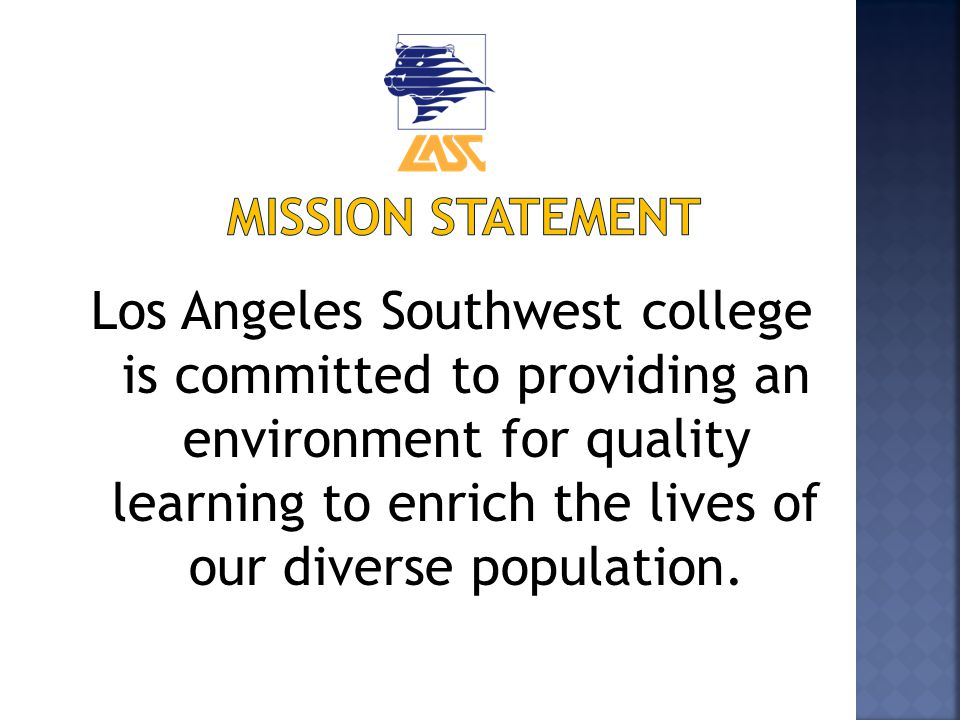 Los Angeles Southwest college is committed to providing an environment for quality learning to enrich the lives of our diverse population.