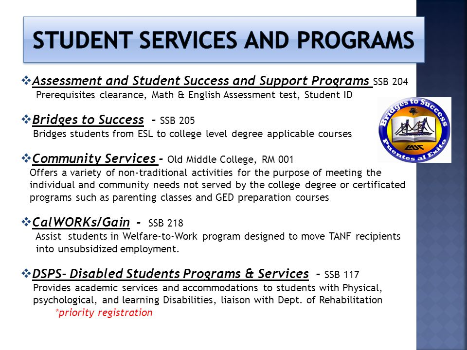 Assessment and Student Success and Support Programs SSB 204 Prerequisites clearance, Math & English Assessment test, Student ID Bridges to Success - S