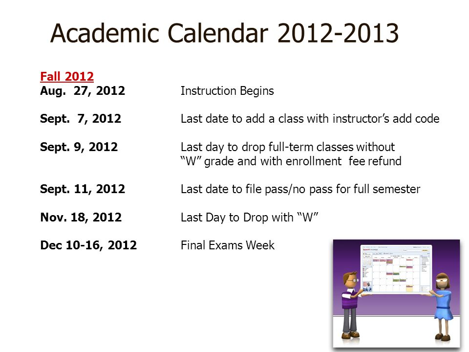 Academic Calendar 2012-2013 Fall 2012 Aug. 27, 2012Instruction Begins Sept. 7, 2012Last date to add a class with instructors add code Sept. 9, 2012Las
