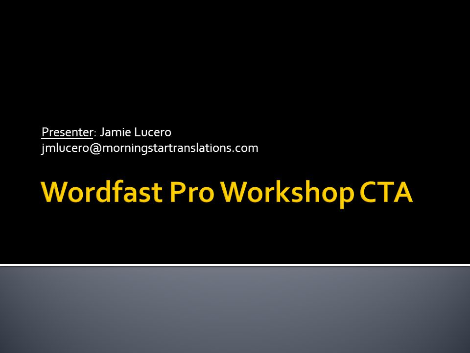 Presenter: Jamie Lucero jmlucero@morningstartranslations.com