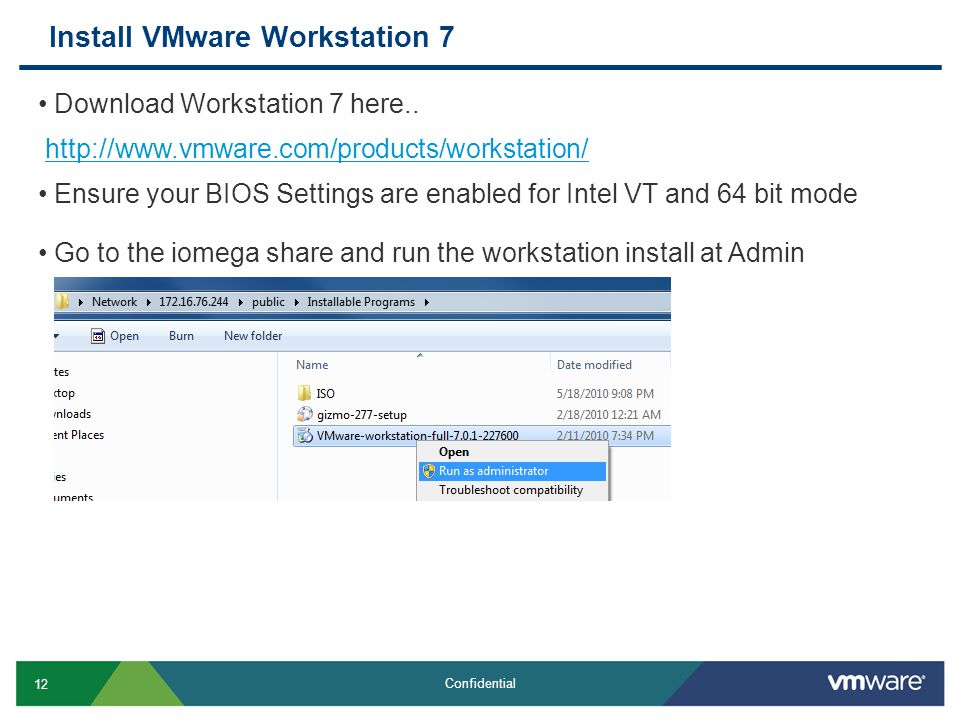 12 Confidential Install VMware Workstation 7 Go to the iomega share and run the workstation install at Admin Download Workstation 7 here.. http://www.