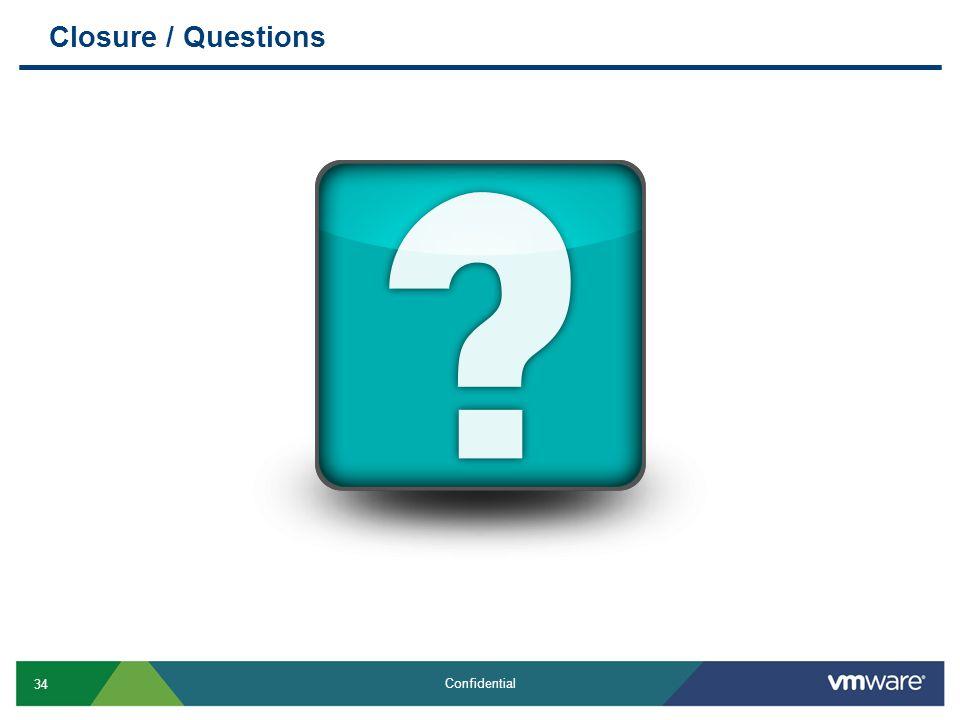 34 Confidential Closure / Questions